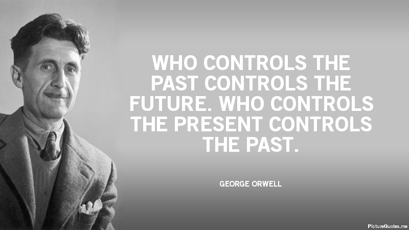 Who controls the past controls the future. Who controls the present  controls the past. - George Orwell | id: 5371