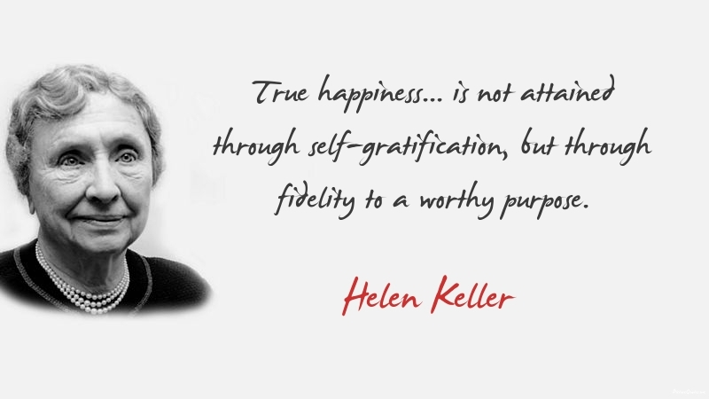 Helen keller quotes picturequotes true happiness is not attained through self gratification but through fidelity to a worthy purpose altavistaventures