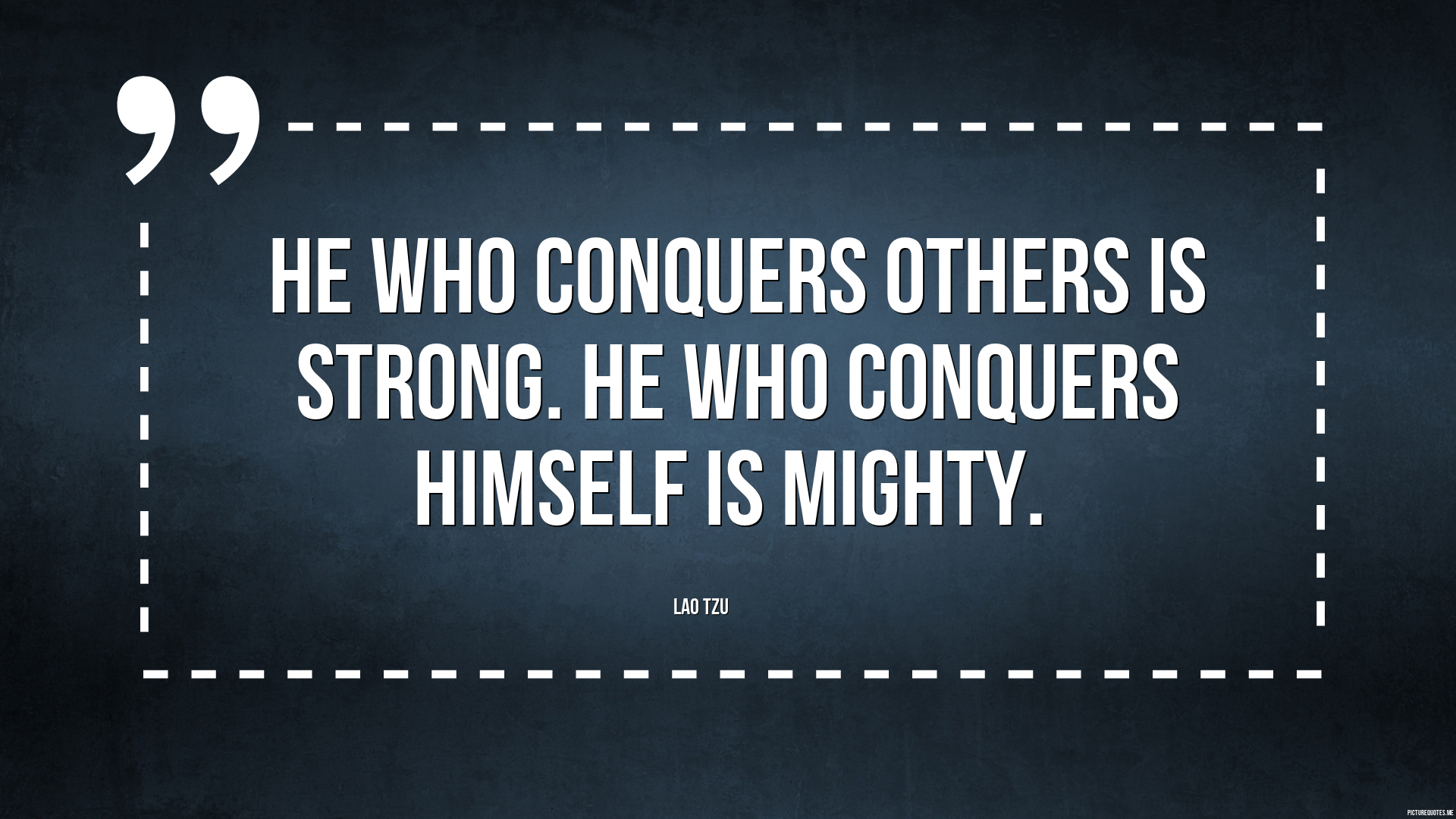 Lao Tzu Quotes Life He Who Conquers Others Is Stronghe Who Conquers Himself Is