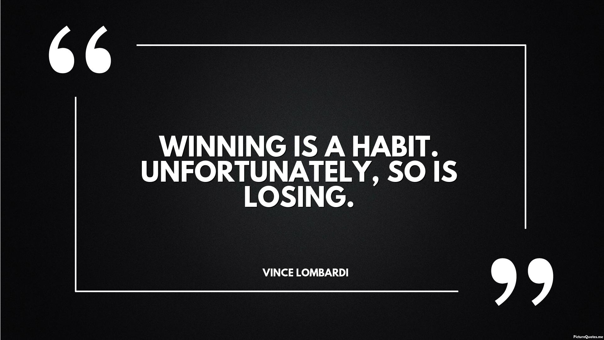 Winning Is A Habit Unfortunately So Is Losing Vince