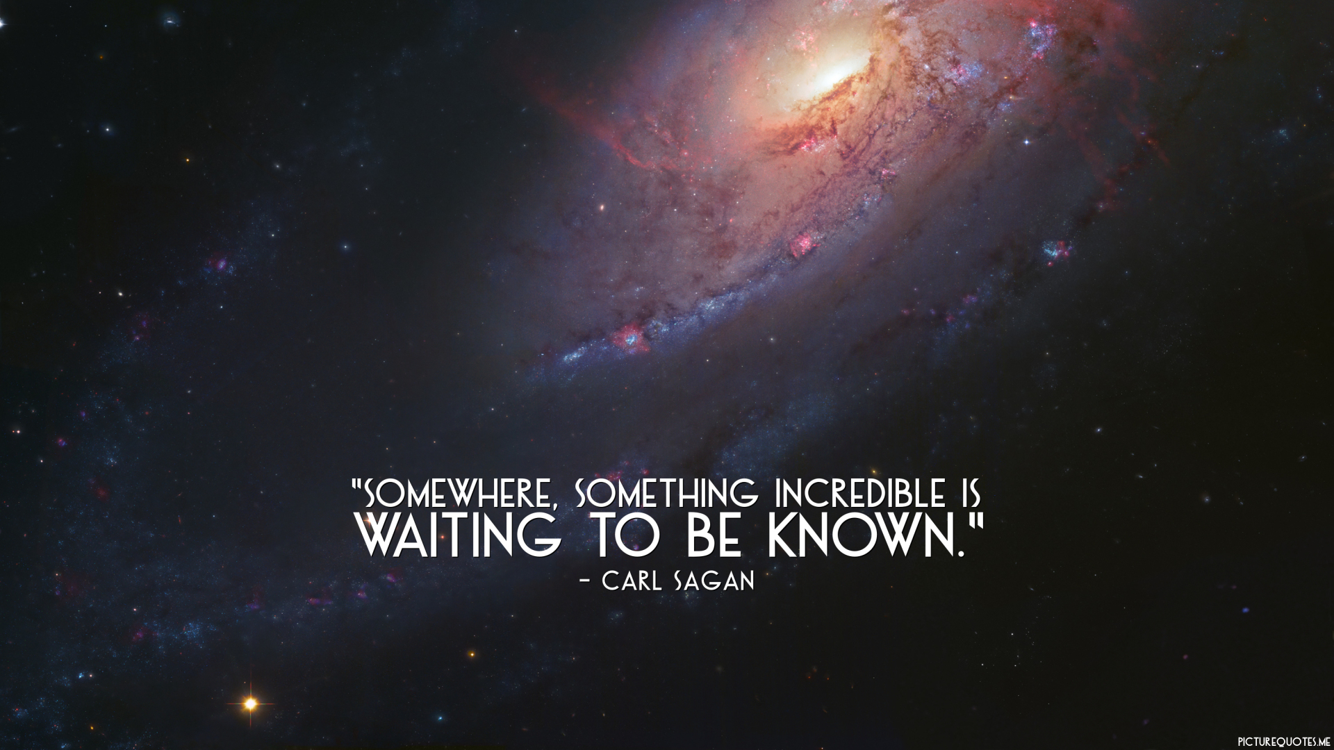 Somewhere, something incredible is waiting to be known ...