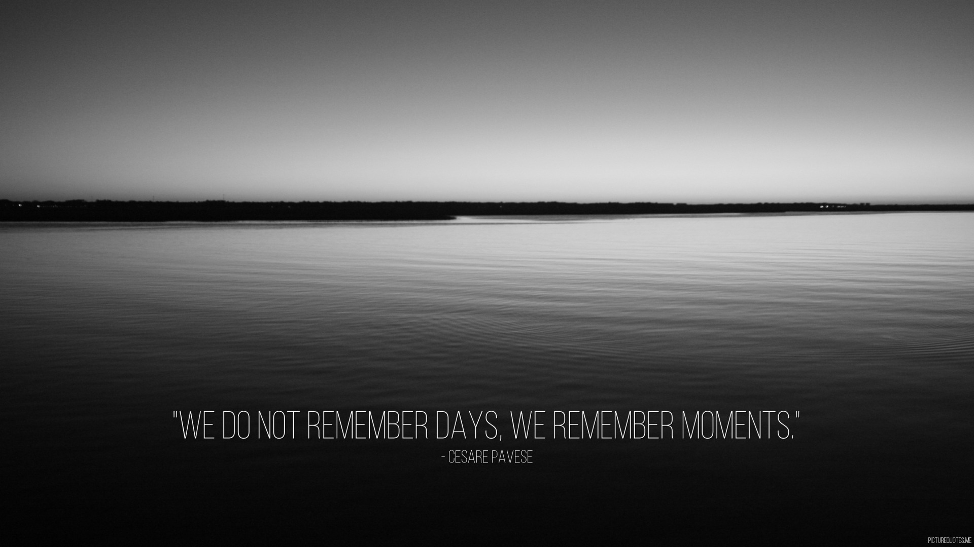 Make Your Own >> We do not remember days, we remember moments. - Cesare Pavese | id: 34