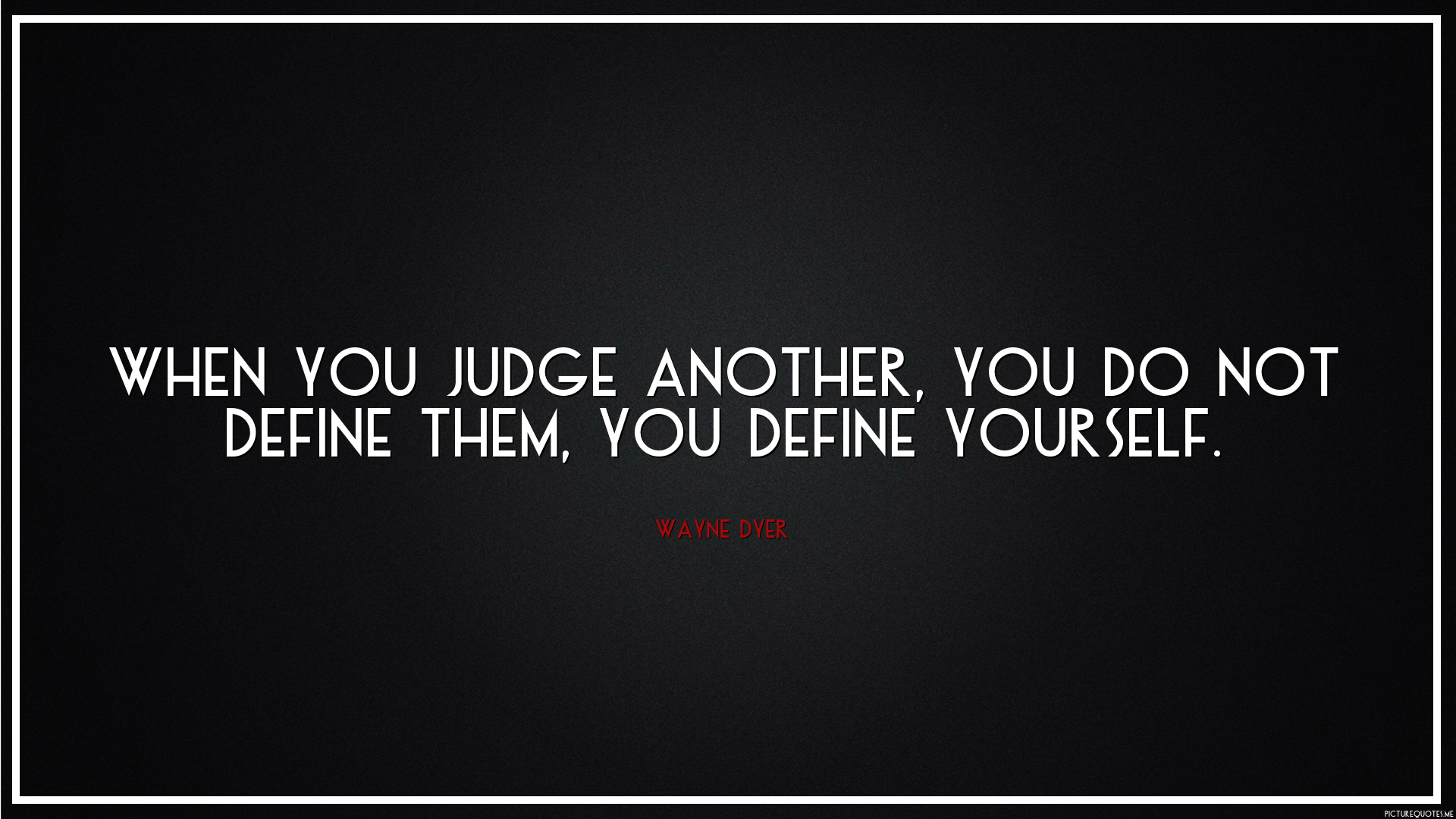 Relationships based on obligation lack dignity wayne dyer - When You Judge Another You Do Not Define Them You Define Yourself